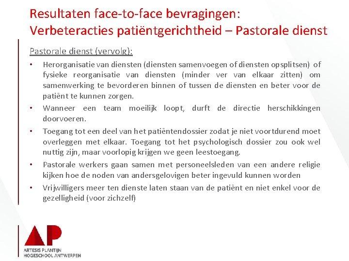 Resultaten face-to-face bevragingen: Verbeteracties patiëntgerichtheid – Pastorale dienst (vervolg): • • • Herorganisatie van