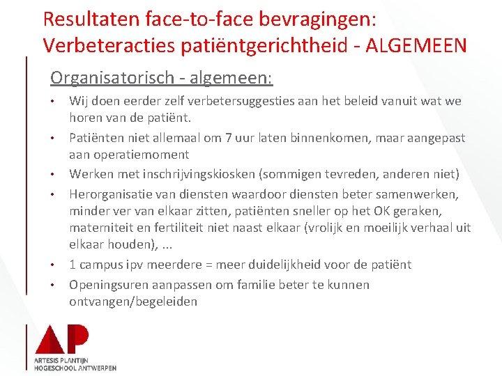 Resultaten face-to-face bevragingen: Verbeteracties patiëntgerichtheid - ALGEMEEN Organisatorisch - algemeen: • • • Wij