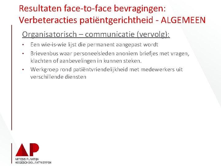 Resultaten face-to-face bevragingen: Verbeteracties patiëntgerichtheid - ALGEMEEN Organisatorisch – communicatie (vervolg): • • •