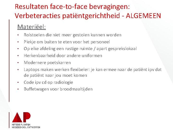 Resultaten face-to-face bevragingen: Verbeteracties patiëntgerichtheid - ALGEMEEN Materiëel: • • Rolstoelen die niet meer