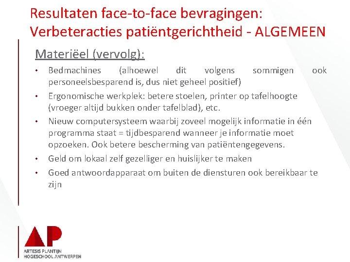 Resultaten face-to-face bevragingen: Verbeteracties patiëntgerichtheid - ALGEMEEN Materiëel (vervolg): • • • Bedmachines (alhoewel