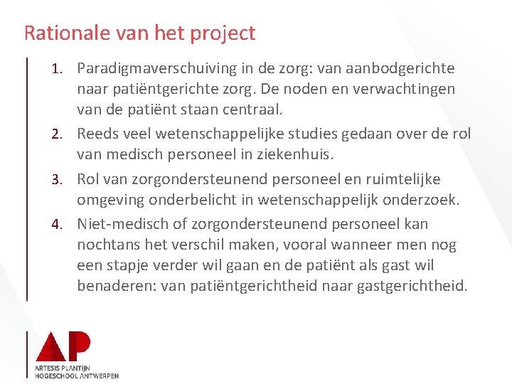Rationale van het project 1. Paradigmaverschuiving in de zorg: van aanbodgerichte naar patiëntgerichte zorg.