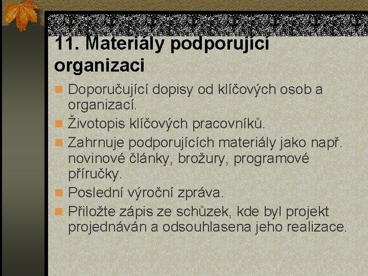 11. Materiály podporující organizaci n Doporučující dopisy od klíčových osob a n n organizací.
