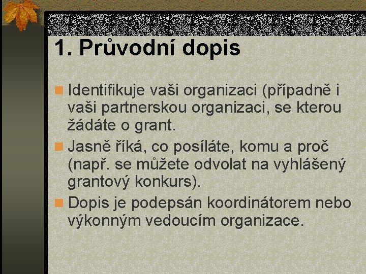 1. Průvodní dopis n Identifikuje vaši organizaci (případně i vaši partnerskou organizaci, se kterou