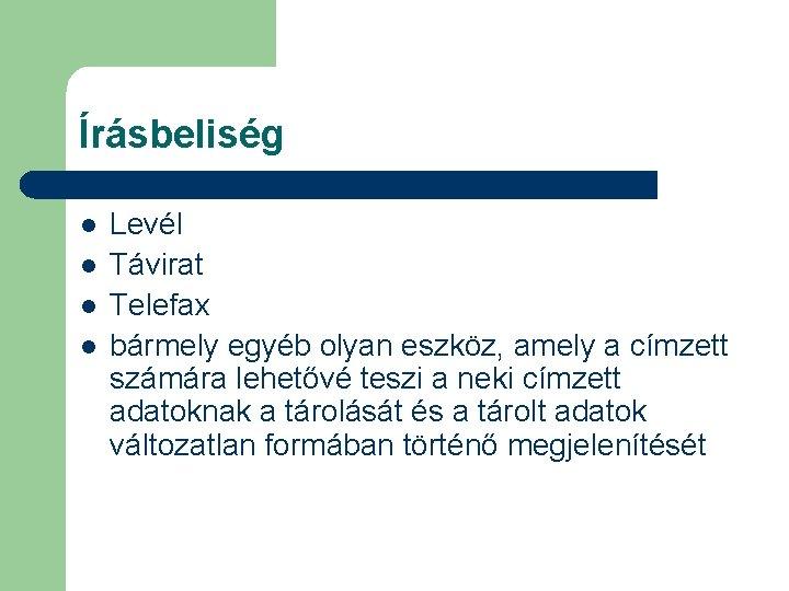 Írásbeliség l l Levél Távirat Telefax bármely egyéb olyan eszköz, amely a címzett számára