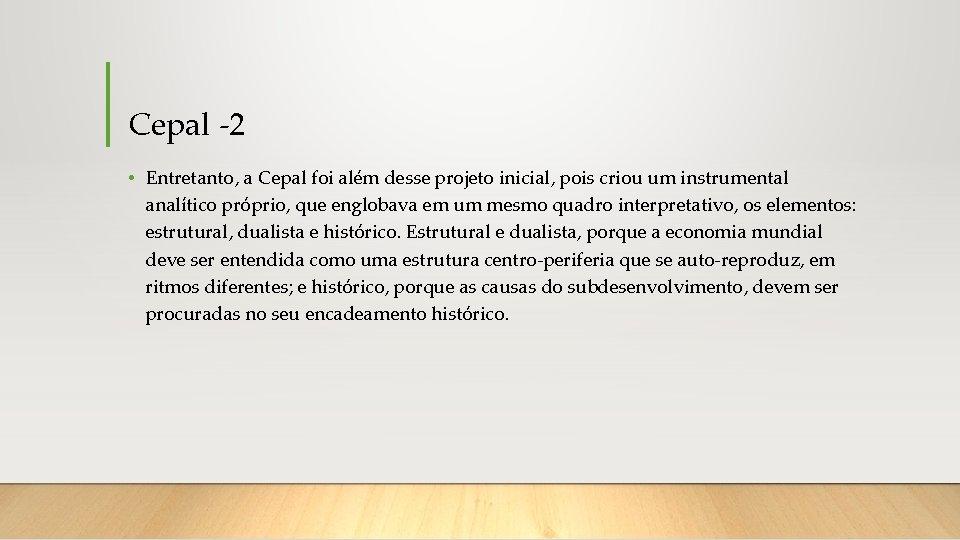 Cepal -2 • Entretanto, a Cepal foi além desse projeto inicial, pois criou um