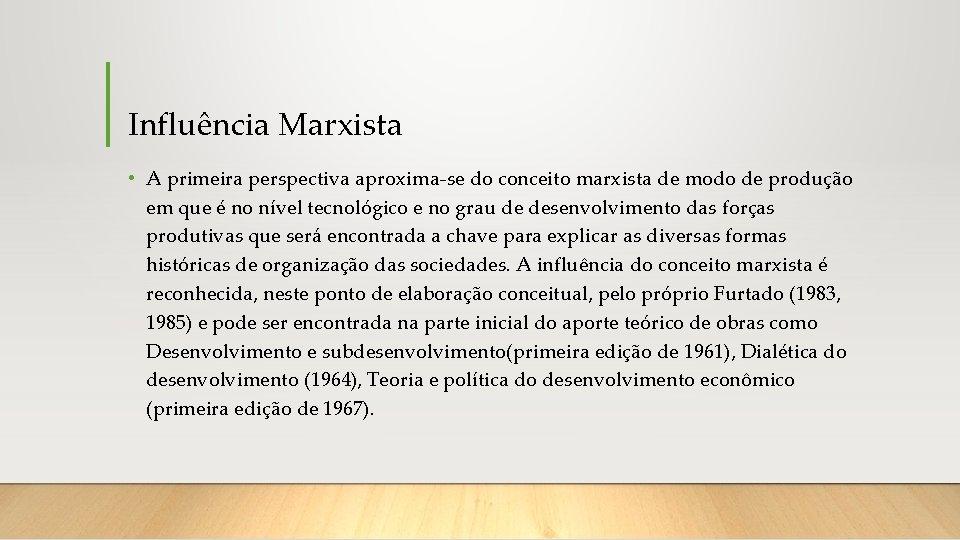 Influência Marxista • A primeira perspectiva aproxima-se do conceito marxista de modo de produção
