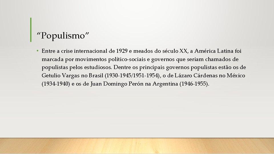 """Populismo"" • Entre a crise internacional de 1929 e meados do século XX, a"
