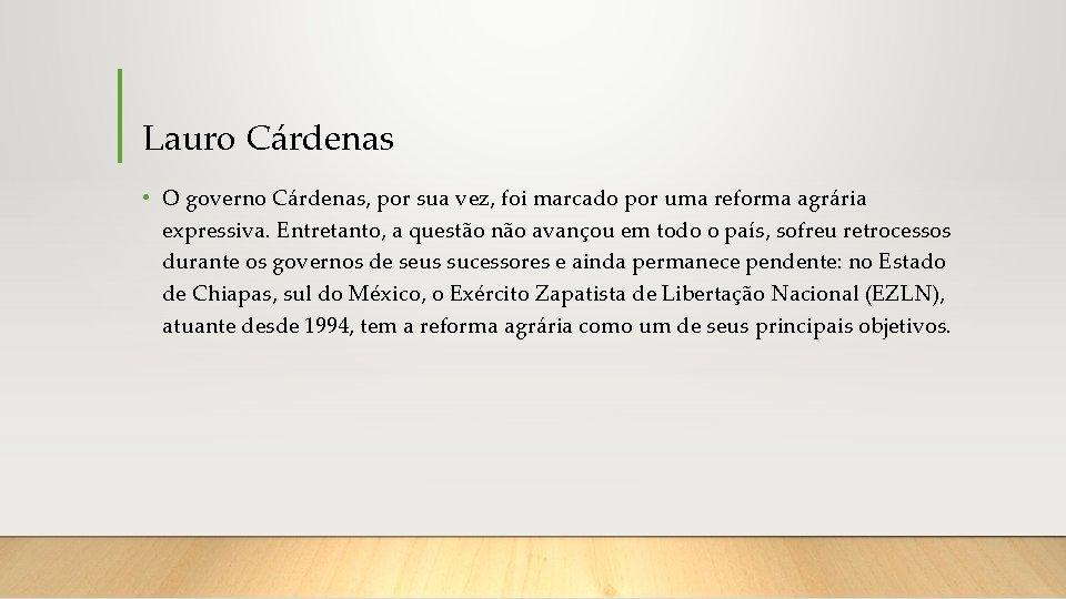 Lauro Cárdenas • O governo Cárdenas, por sua vez, foi marcado por uma reforma