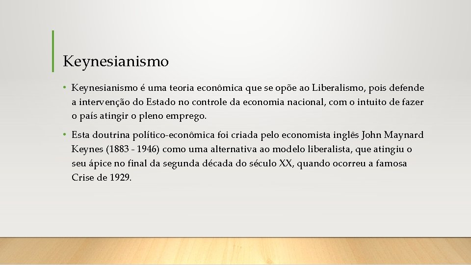 Keynesianismo • Keynesianismo é uma teoria econômica que se opõe ao Liberalismo, pois defende