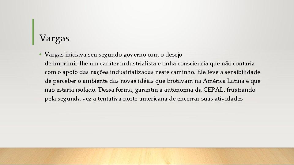 Vargas • Vargas iniciava seu segundo governo com o desejo de imprimir-lhe um caráter