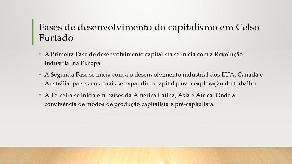 Fases de desenvolvimento do capitalismo em Celso Furtado • A Primeira Fase de desenvolvimento