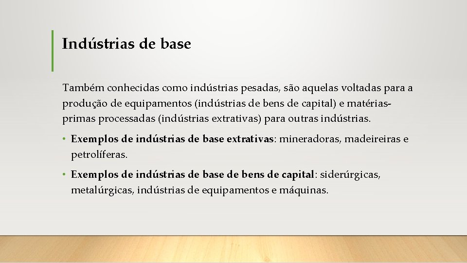 Indústrias de base Também conhecidas como indústrias pesadas, são aquelas voltadas para a produção