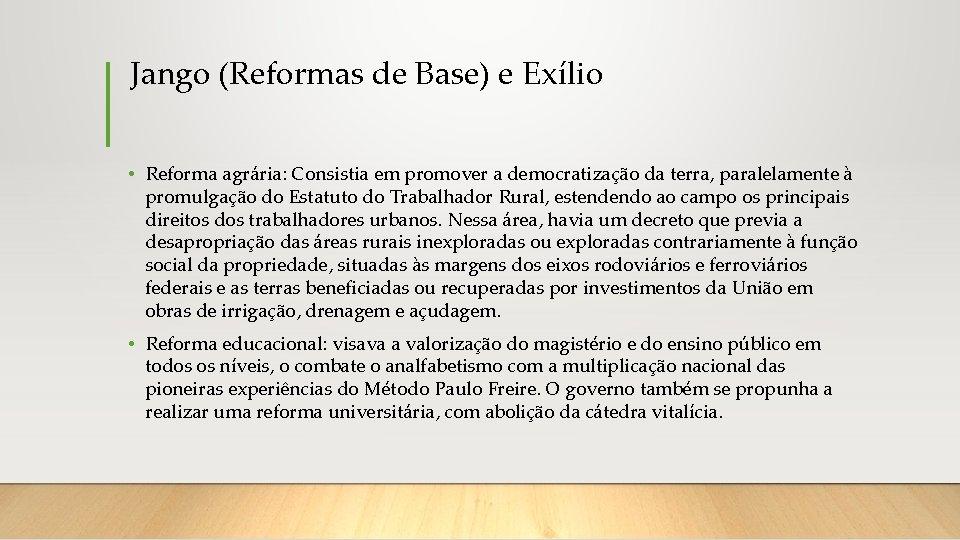 Jango (Reformas de Base) e Exílio • Reforma agrária: Consistia em promover a democratização