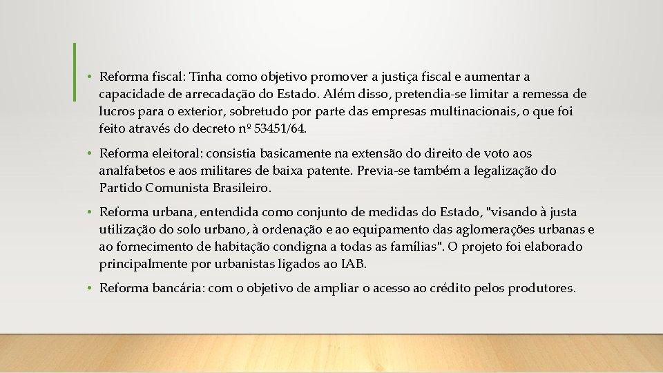 • Reforma fiscal: Tinha como objetivo promover a justiça fiscal e aumentar a