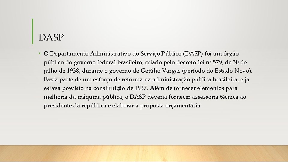 DASP • O Departamento Administrativo do Serviço Público (DASP) foi um órgão público do