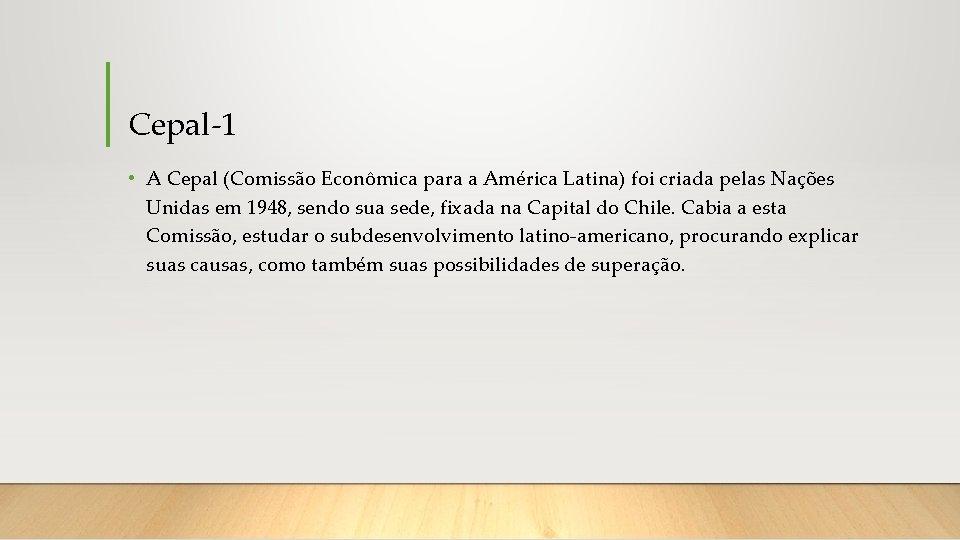 Cepal-1 • A Cepal (Comissão Econômica para a América Latina) foi criada pelas Nações