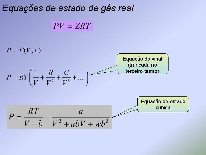 Equações de estado de gás real Equação do virial (truncada no terceiro termo) Equação