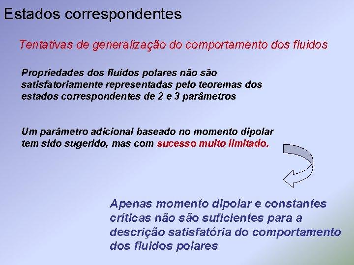 Estados correspondentes Tentativas de generalização do comportamento dos fluidos Propriedades dos fluidos polares não