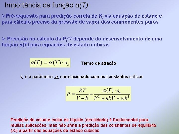 Importância da função α(T) ØPré-requesito para predição correta de Ki via equação de estado