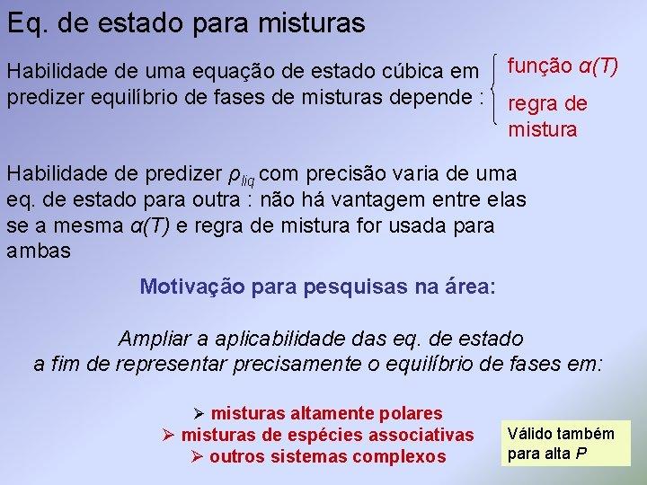 Eq. de estado para misturas Habilidade de uma equação de estado cúbica em predizer
