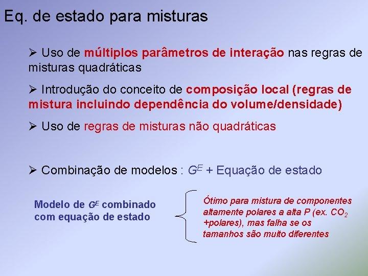 Eq. de estado para misturas Ø Uso de múltiplos parâmetros de interação nas regras