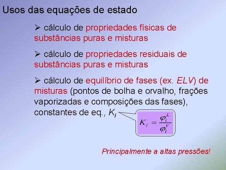 Usos das equações de estado Ø cálculo de propriedades físicas de substâncias puras e