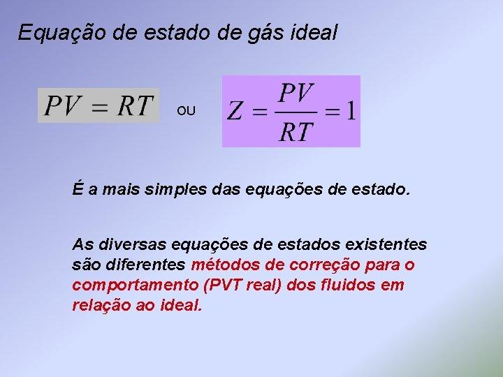 Equação de estado de gás ideal OU É a mais simples das equações de
