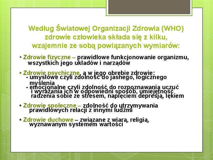 Według Światowej Organizacji Zdrowia (WHO) zdrowie człowieka składa się z kilku, wzajemnie ze sobą