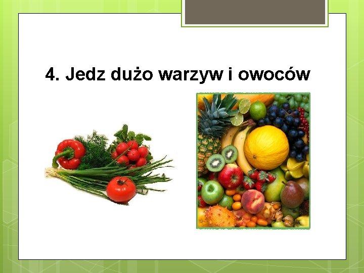 4. Jedz dużo warzyw i owoców