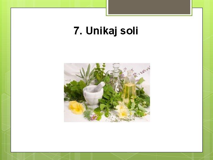 7. Unikaj soli