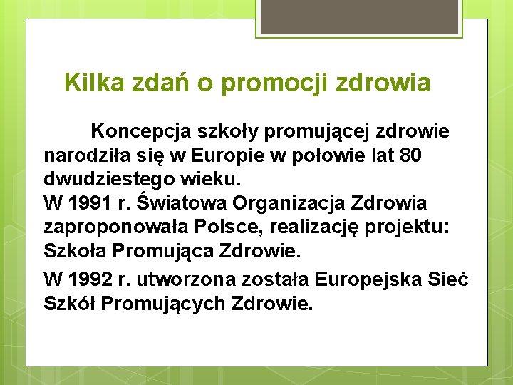 Kilka zdań o promocji zdrowia Koncepcja szkoły promującej zdrowie narodziła się w Europie w