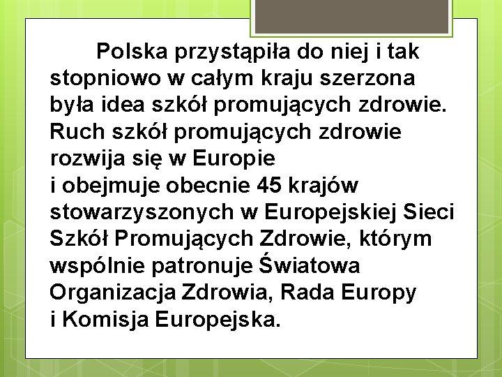 Polska przystąpiła do niej i tak stopniowo w całym kraju szerzona była idea szkół