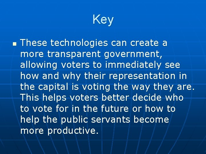 Key n These technologies can create a more transparent government, allowing voters to immediately