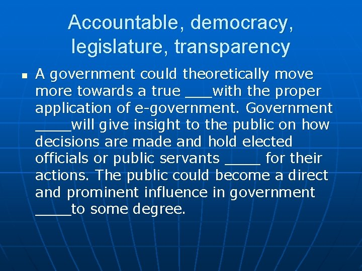 Accountable, democracy, legislature, transparency n A government could theoretically move more towards a true