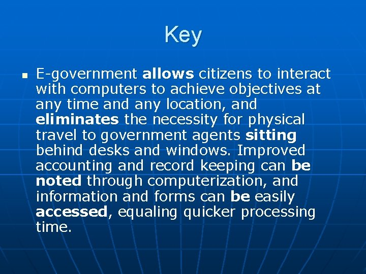 Key n E-government allows citizens to interact with computers to achieve objectives at any