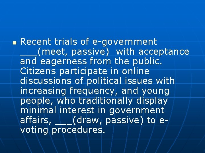 n Recent trials of e-government ___(meet, passive) with acceptance and eagerness from the public.