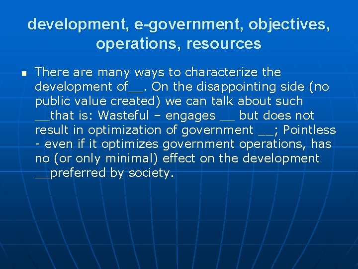 development, e-government, objectives, operations, resources n There are many ways to characterize the development