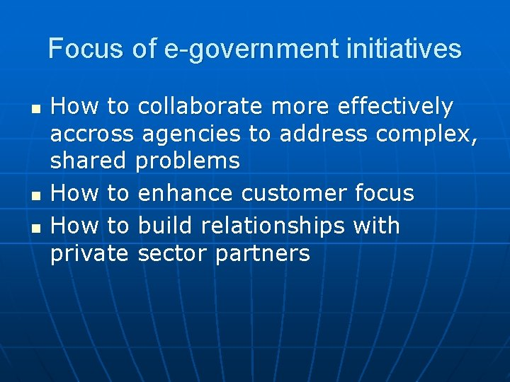 Focus of e-government initiatives n n n How to collaborate more effectively accross agencies