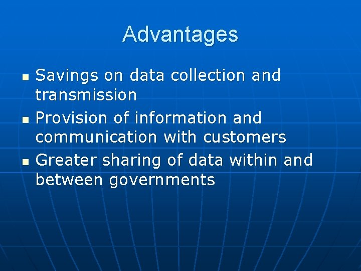 Advantages n n n Savings on data collection and transmission Provision of information and