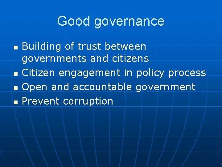 Good governance n n Building of trust between governments and citizens Citizen engagement in