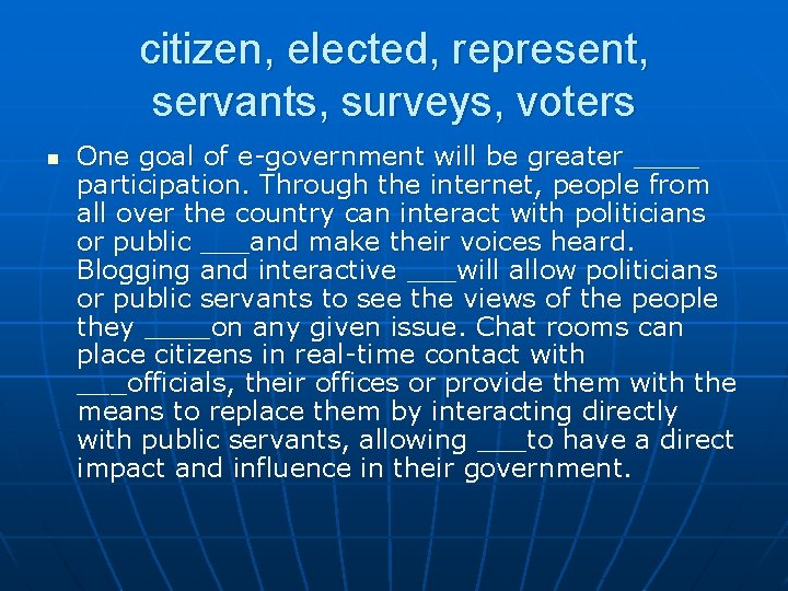 citizen, elected, represent, servants, surveys, voters n One goal of e-government will be greater