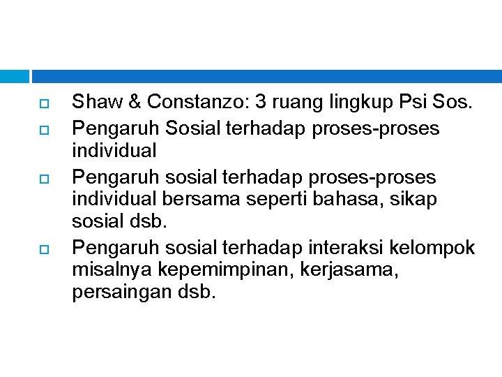 Shaw & Constanzo: 3 ruang lingkup Psi Sos. Pengaruh Sosial terhadap proses-proses individual