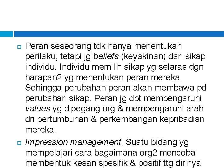 Peran seseorang tdk hanya menentukan perilaku, tetapi jg beliefs (keyakinan) dan sikap individu.