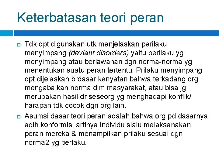 Keterbatasan teori peran Tdk dpt digunakan utk menjelaskan perilaku menyimpang (deviant disorders) yaitu perilaku