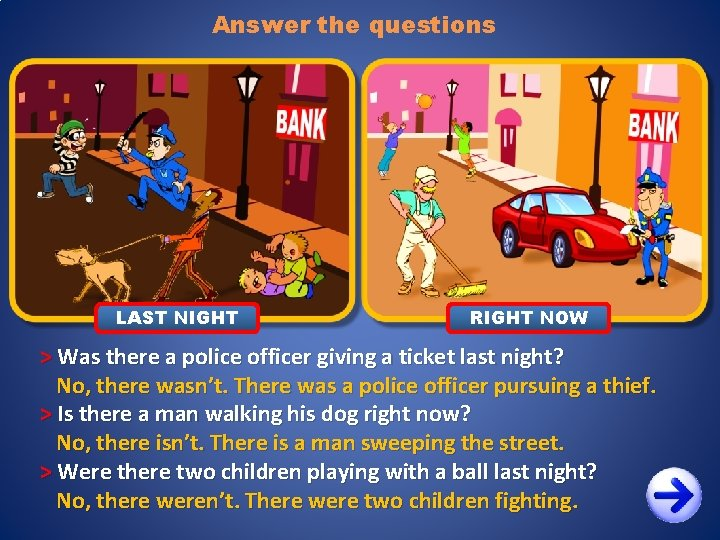 Answer the questions LAST NIGHT RIGHT NOW > Was there a police officer giving
