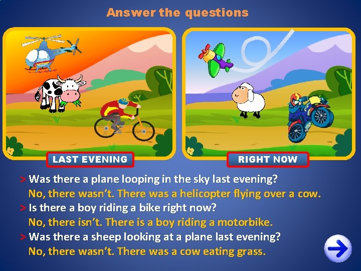 Answer the questions LAST EVENING RIGHT NOW > Was there a plane looping in