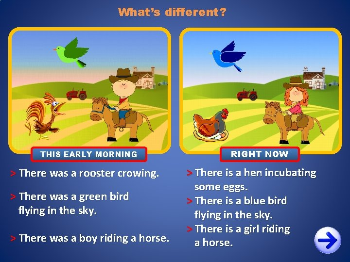 What's different? THIS EARLY MORNING > There was a rooster crowing. > There was
