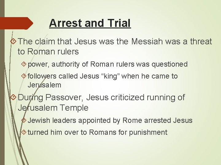 Arrest and Trial The claim that Jesus was the Messiah was a threat to