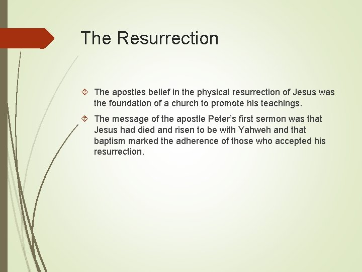 The Resurrection The apostles belief in the physical resurrection of Jesus was the foundation